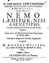 D. Johannis Chrysostomi archiep. Constant. illustris doctrina Nemo laeditur nisi a semetipso ...: pluribus S. scripturae ac Patrum argumentis exornata