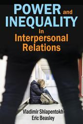 Power and Inequality in Interpersonal Relations: Volume 1
