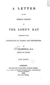 A Letter on the Present Neglect of the Lord's Day Addressed to the Inhabitants of London and Westminster