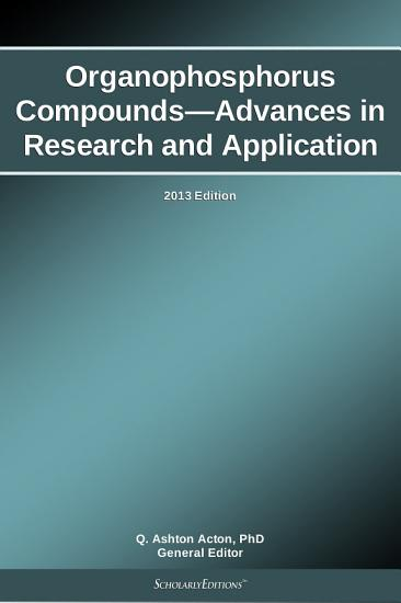 Organophosphorus Compounds   Advances in Research and Application  2013 Edition PDF