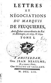 Lettres Et Négociations Du Marquis De Feuquieres: Ambassadeur Extraordinaire du Roi en Allemagne, en 1633. Et 1634, Volume1