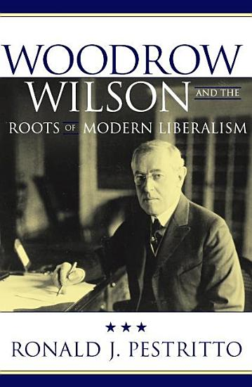 Woodrow Wilson and the Roots of Modern Liberalism PDF