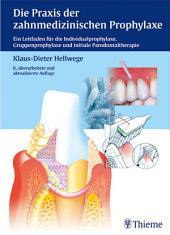 Die Praxis der zahnmedizinischen Prophylaxe: Ein Leitfaden f. d. Individual-, Gruppenprophylaxe u. initiale Parodontaltherapi, Ausgabe 6