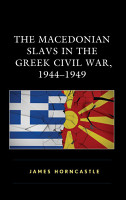 The Macedonian Slavs in the Greek Civil War  1944   1949 PDF