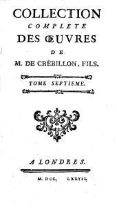 Collection complete des œuvres de M. de Crébillon, fils: Volume7