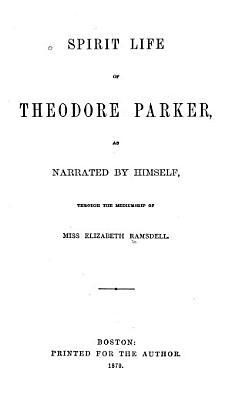 Spirit Life of Theodore Parker PDF