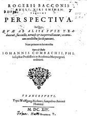 Rogerii Bacconis ... Perspectiua: in qua, quæ ab aliis fuse traduntur, succincte, neruose & ita pertractantur, vt omnium intellectui facile pateant