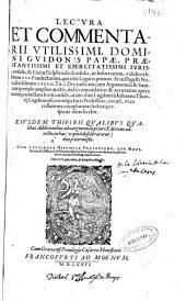 Lectura et commentarii vtilissimi, domini Guidonis Papae ... in Infortiatum, videlicet librum XXX. Pandectarum, qui est de legatis primus: et in Digesti noui, seu librum XXXXII. Tit.I. de re iudicata, cum argumentis et summarijs triplo amplius, auctis, multo emendatius & accuratius ... quam olim Lugduni a Iohanne Thierrij Ludgunensi, ... excusi ... Eiusdem Thieriii qualibus qualibus additionibus ad marginem in priori editione adiectis, in hac ... non praetermissis. Cum luculenta historica praefatione, ... Indice quoque nouo, & locupleti adiuncto
