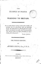 The Example of France a Warning to Britain: The Fourth Edition. By Arthur Young Esq. F.R.S.