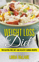 Weight Loss Diet  The Gluten Free Diet and Healthy Quinoa Recipes PDF