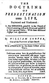 The Doctrine of Predestination Unto Life, Explained and Vindicated: in Four Sermons ... With a Preface by the Senior Pastors of the Town [signed: Benjamin Colman, Joseph Sewall, Thomas Prince, Andrew Le Mercier, John Webb].