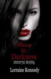 Born to Darkness - Immortal Destiny Book 1: Vampire Romance