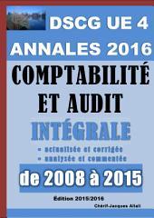 Annales 2016 du DSCG 4 actualisées et corrigées - Comptabilité et audit - 8 sujets analysés et commentés de 2008 à 2015 + Barème détaillé