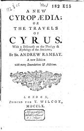 A New Cyropaedia, Or, The Travels of Cyrus: With a Discourse on the Theology & Mythology of the Ancients, Volume1