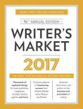 Writer's Market 2017: The Most Trusted Guide to Getting Published, Edition 96