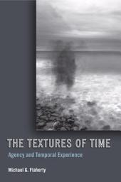 The Textures of Time: Agency and Temporal Experience
