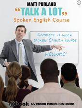 Talk A Lot - Spoken English Course: Book 1