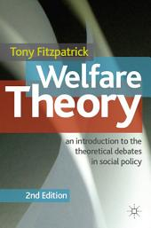 Welfare Theory: An Introduction to the Theoretical Debates in Social Policy, Edition 2