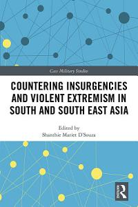 Countering Insurgencies and Violent Extremism in South and South East Asia PDF
