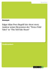 "Edgar Allan Poes Begriff der short story. Analyse seiner Rezension der ""Twice-Told Tales"" in ""The Tell-Tale Heart"""