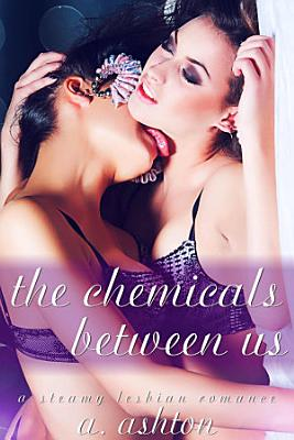 The Chemicals Between Us  A Steamy F F Romance  PDF