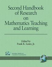 Second Handbook of Research on Mathematics Teaching and Learning: A Project of the National Council of Teachers of Mathematics