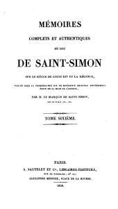 Mémoires complets et authentiques du Duc de Saint-Simon sur le siècle de Louis XIV et la régence: Volume6
