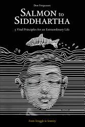 Salmon to Siddhartha: 5 Vital Principles for an ...