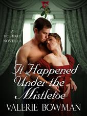 It Happened Under the Mistletoe: A Holiday Novella