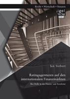 Ratingagenturen auf den internationalen Finanzm  rkten  Ihre Rolle in der Finanz  und Eurokrise PDF