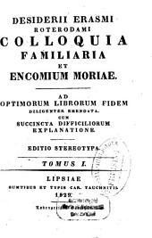 Colloquia familiaria et encomium moriae: ad optimarum editionum fidem diligenter emendata, cum succincta difficiliorum explanatione, Volume 1
