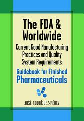 The FDA and Worldwide Current Good Manufacturing Practices and Quality System Requirements Guidebook for Finished Pharmaceuticals