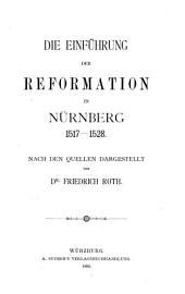 Die Einführung der Reformation in Nürnberg, 1517-1528: nach den Quellen dargestellt, Band 2;Band 38