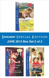 Harlequin Special Edition June 2015 - Box Set 2 of 2: Suddenly a Father\Her Red-Carpet Romance\Dylan's Daddy Dilemma