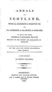 Annals of Scotland: From the Accession of Malcolm III. to the Accession of the House of Stewart; to which are Added, Several Valuable Tracts Relative to the History and Antiquities of Scotland