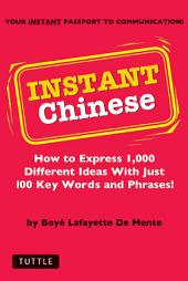 Instant Chinese: How to Express 1,000 Different Ideas with Just 100 Key Words and Phrases! (Mandarin Chinese Phrasebook)