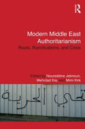 Modern Middle East Authoritarianism: Roots, Ramifications, and Crisis