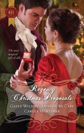 Regency Christmas Proposals: The Soldier's Christmas Miracle\Snowbound and Seduced\Christmas at Mulberry Hall