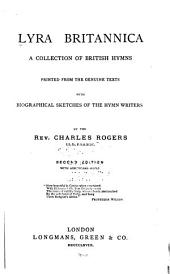 Lyra Britannica: A Collection of British Hymns, Printed from the Genuine Texts, with Biographical Sketches of the Hymn Wirters