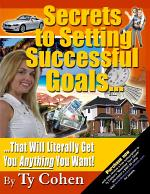 Secrets to Setting Successful Goals... That Will Literally Get You Anything You Want!