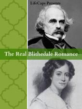 The Real Blithedale Romance: The Love and Marriage of Nathaniel Hawthorne and Sophia Peabody