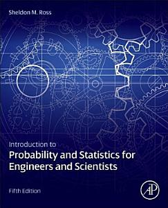 Introduction to Probability and Statistics for Engineers and Scientists Book