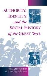 Authority Identity And The Social History Of The Great War Book PDF