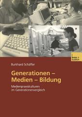 Generationen — Medien — Bildung: Medienpraxiskulturen im Generationenvergleich