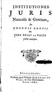 Institutiones juris naturalis & gentium ex Hugonis Grotii De jure belli ac pacis libris excerptae: Volume 1