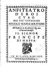 Anfiteatro d'eroi Cybo del sig.r cauaglier Nicolo' Margaritoni all'illustriss. & eccellentiss. sig. mio, e patron colendiss. il signor principe di Massa