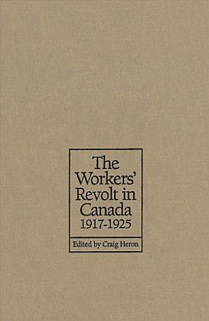 The Workers  Revolt in Canada  1917 1925 PDF