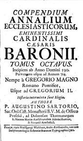 Compendium Annalium Ecclesiasticorum: Incipiens ab Anno Domini 590. Perveniens usque ad Annum 714. Nempe à Gregorio Magno Romano Pontifice, Usque ad Gregorium II.