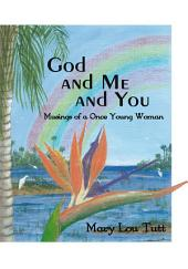 God and Me and You: Musings of a Once Young Woman