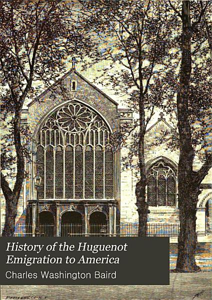 Download History of the Huguenot Emigration to America Book